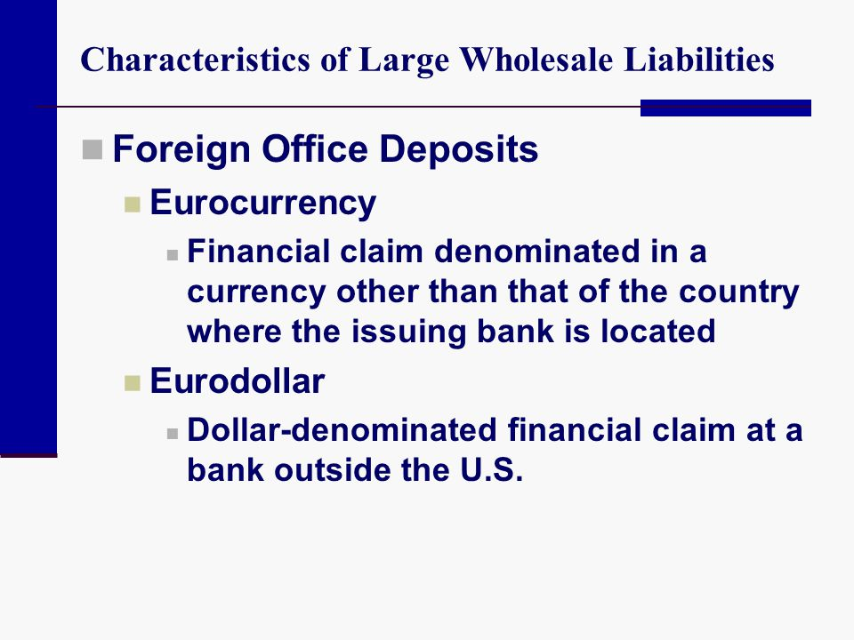Characteristics of Large Wholesale Liabilities Foreign Office Deposits Eurocurrency Financial claim denominated in a currency other than that of the c