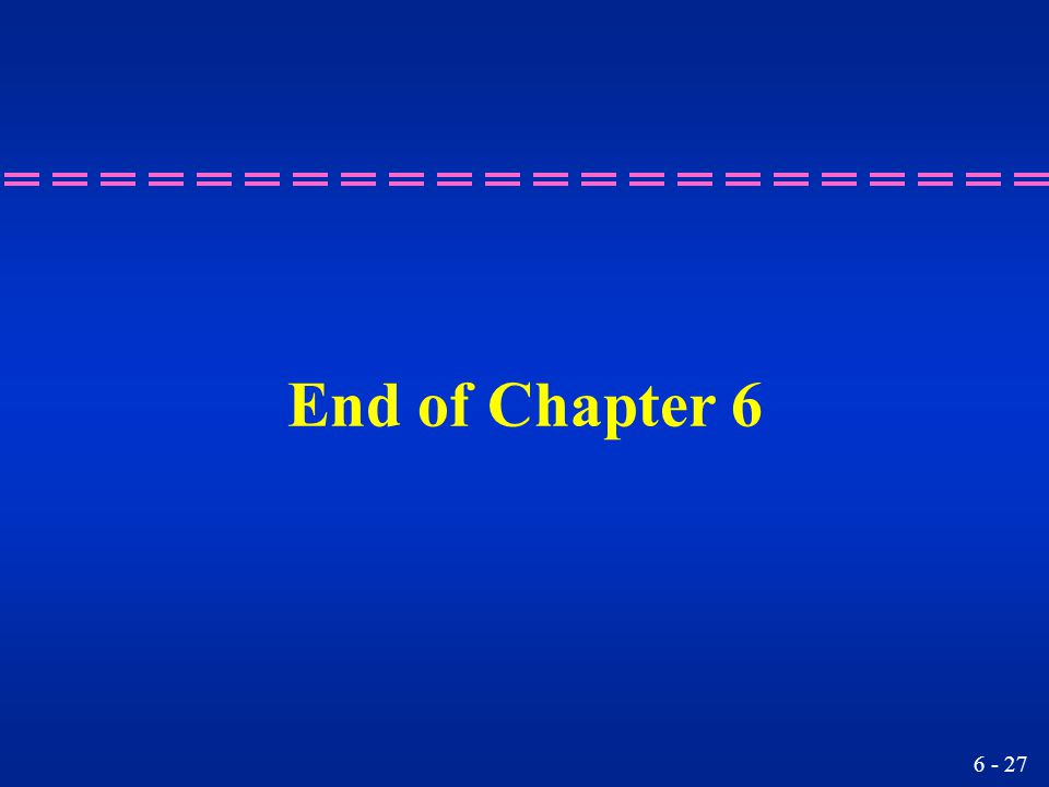 6 - 27 End of Chapter 6