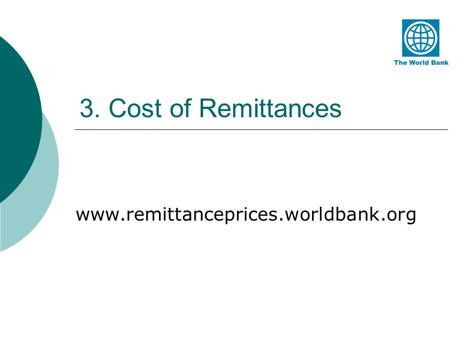 Cost effectiveness US $16 bln a year can be saved up if cutting remittances prices by at least 5 percentage points 5x5 Objective was endorsed in July 2008, at LAquila summit, by G8 in order to achieve in particular the objective of a reduction of the global average cost of transferring remittances from 10% to 5% in 5 years