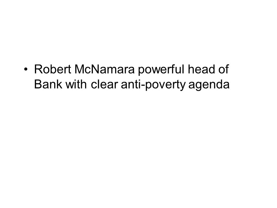 Robert McNamara powerful head of Bank with clear anti-poverty agenda