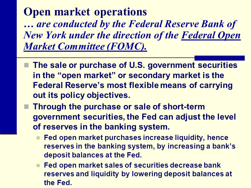 Open market operations … are conducted by the Federal Reserve Bank of New York under the direction of the Federal Open Market Committee (FOMC).Federal