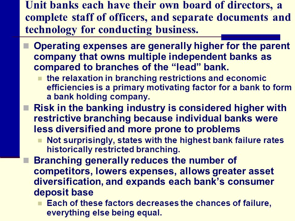 Unit banks each have their own board of directors, a complete staff of officers, and separate documents and technology for conducting business. Operat