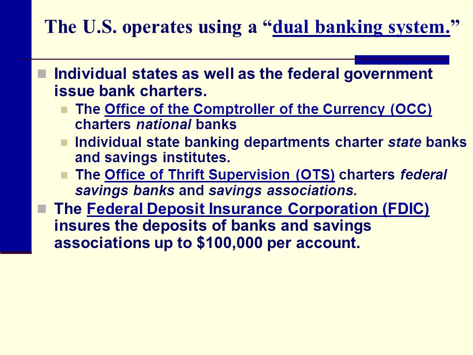 The U.S. operates using a dual banking system.dual banking system. Individual states as well as the federal government issue bank charters. The Office