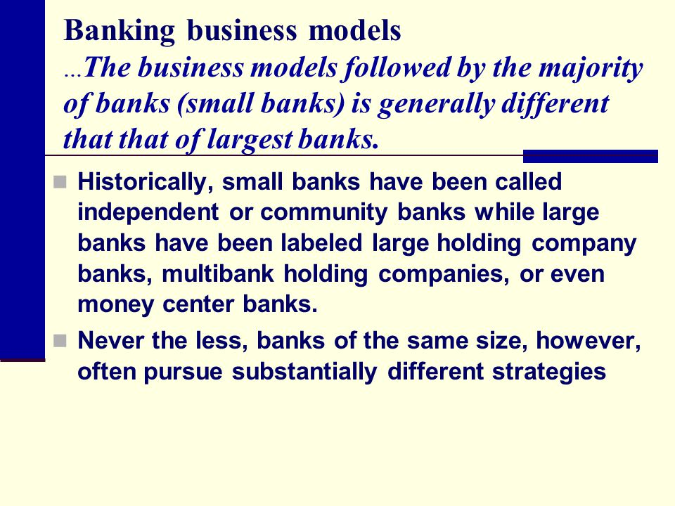 Banking business models … The business models followed by the majority of banks (small banks) is generally different that that of largest banks. Histo