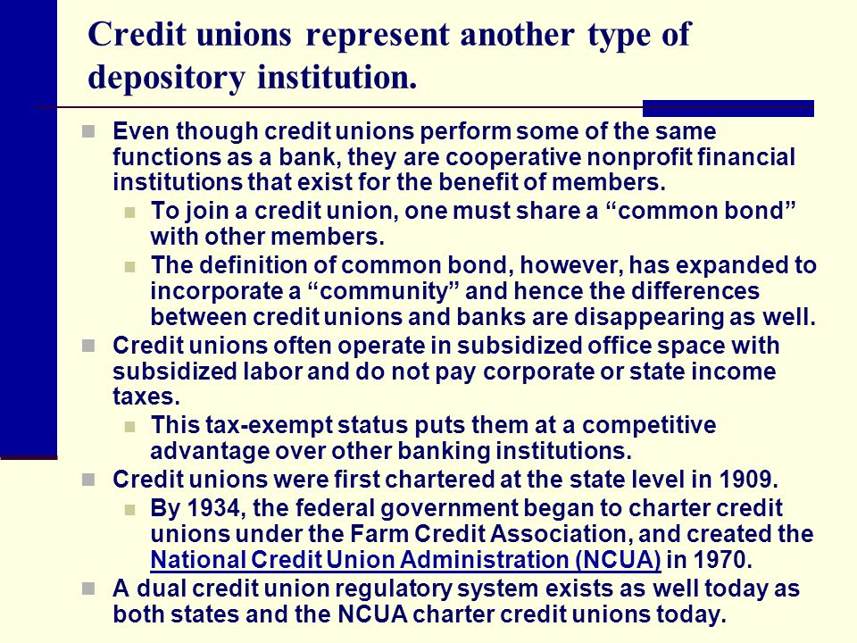 Credit unions represent another type of depository institution. Even though credit unions perform some of the same functions as a bank, they are coope