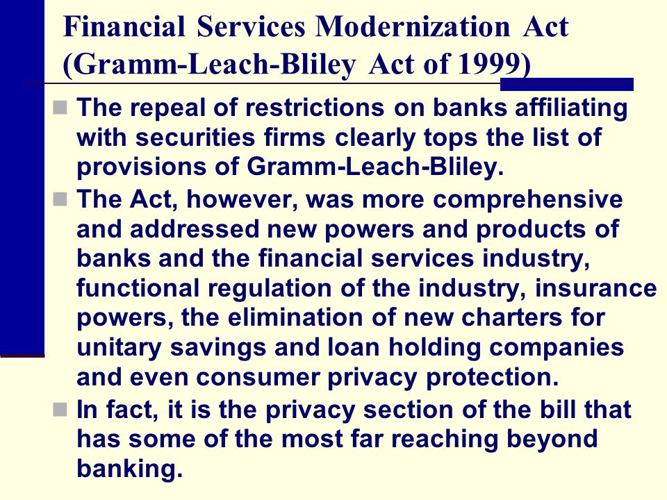 Financial Services Modernization Act (Gramm-Leach-Bliley Act of 1999) The repeal of restrictions on banks affiliating with securities firms clearly to