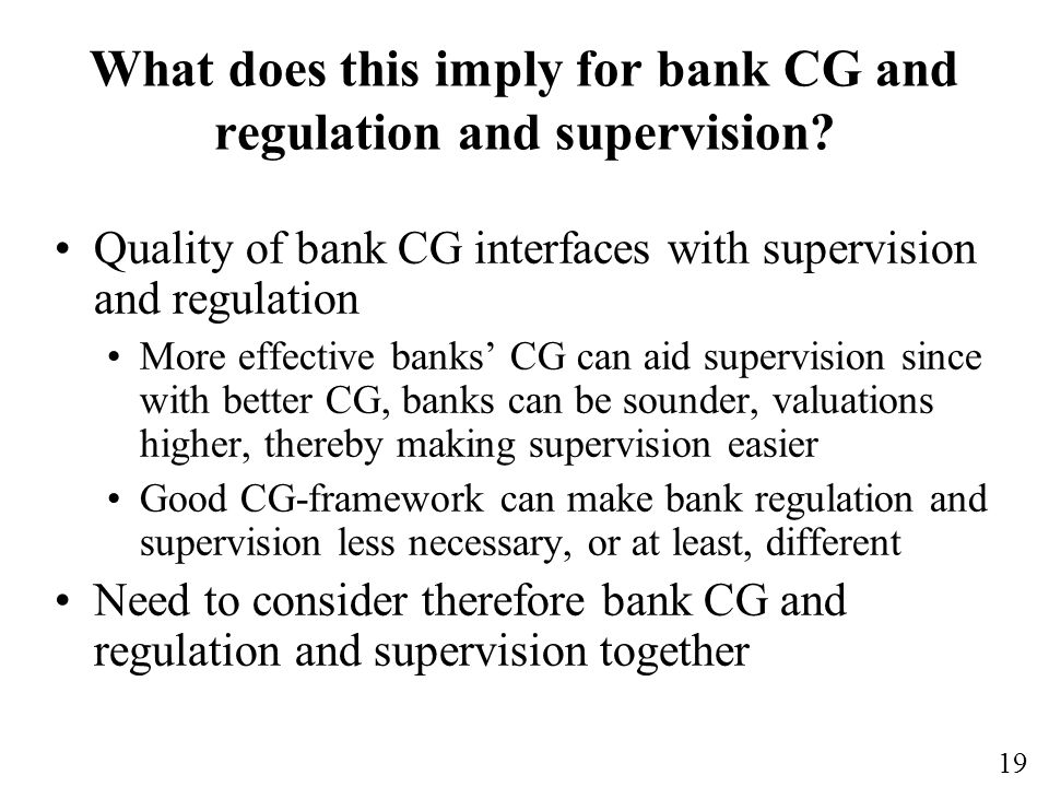 19 What does this imply for bank CG and regulation and supervision.