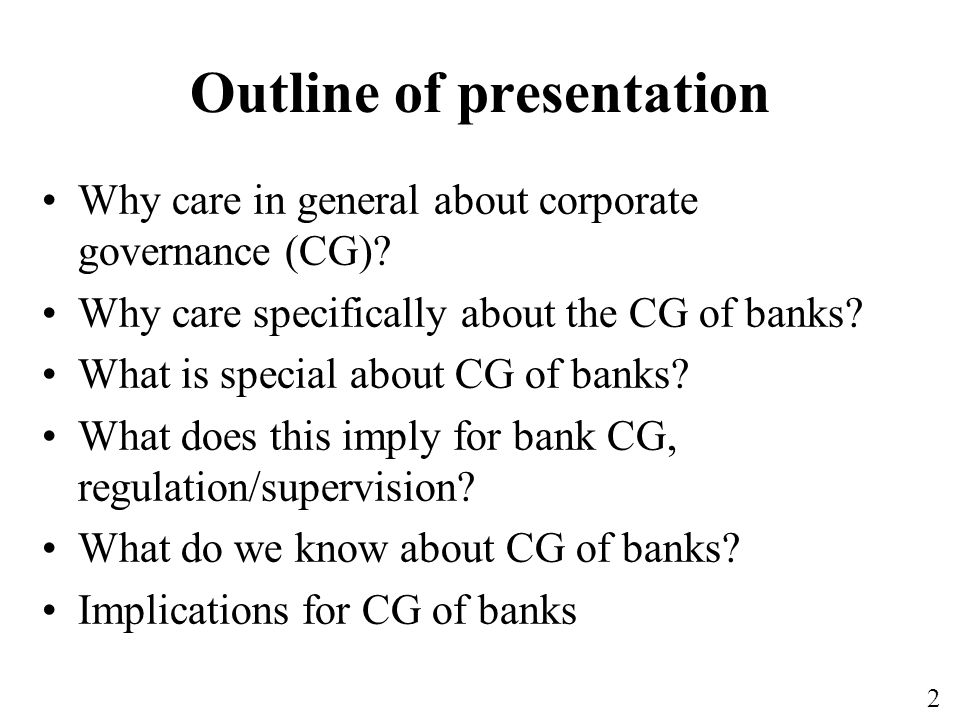 2 Outline of presentation Why care in general about corporate governance (CG).