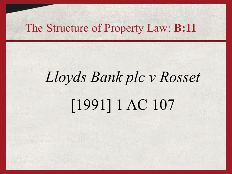 Lloyds Bank plc v Rosset [1991] 1 AC 107 The Structure of Property Law: B:11