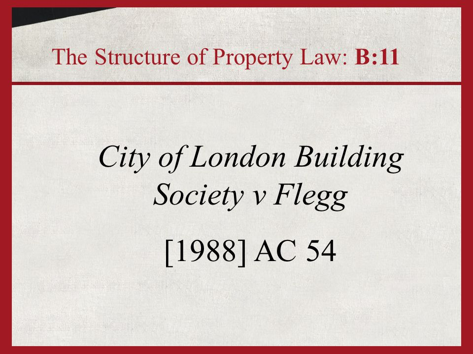 City of London Building Society v Flegg [1988] AC 54 The Structure of Property Law: B:11