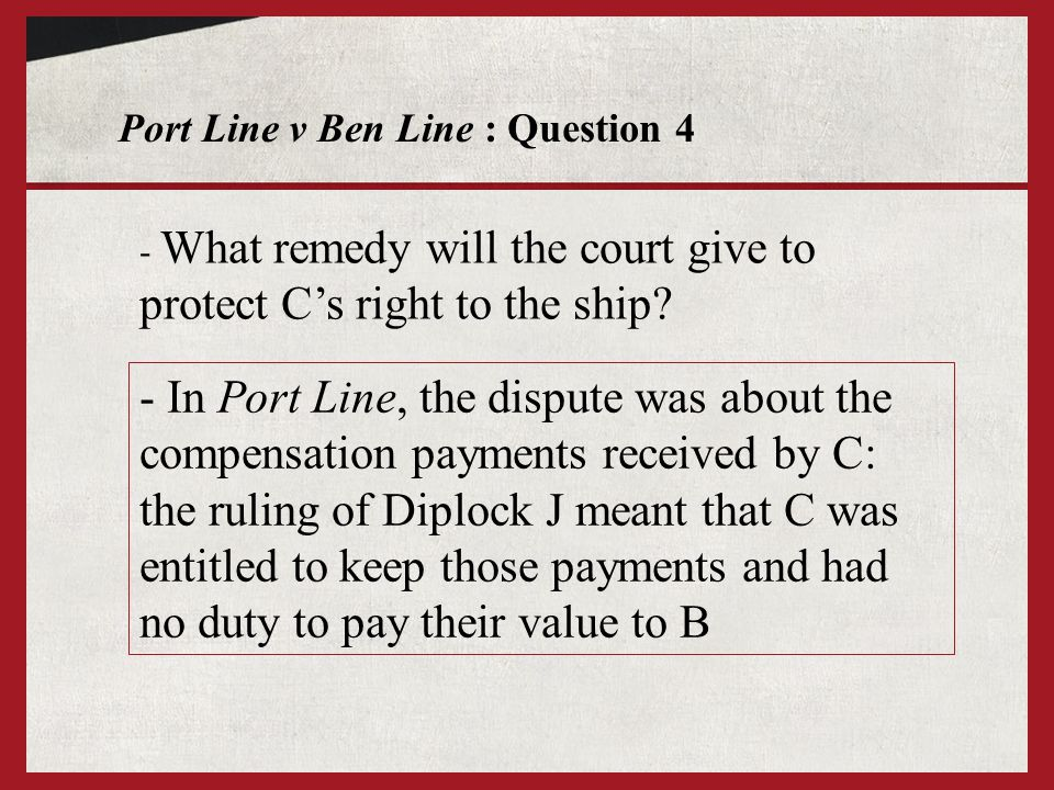 Port Line v Ben Line : Question 4 - What remedy will the court give to protect Cs right to the ship.