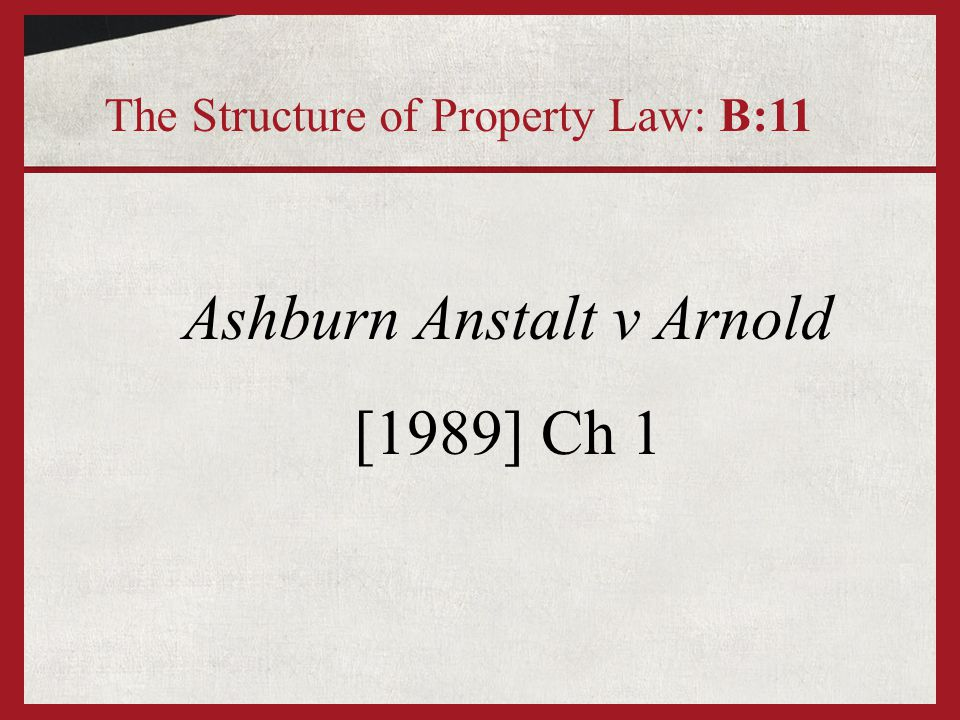 Ashburn Anstalt v Arnold [1989] Ch 1 The Structure of Property Law: B:11