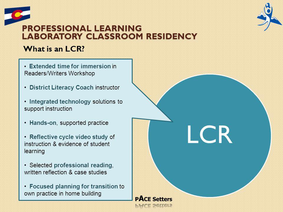 PROFESSIONAL LEARNING LABORATORY CLASSROOM RESIDENCY What is an LCR.