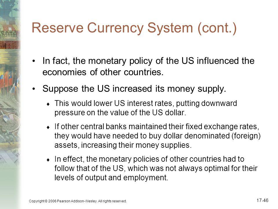 Copyright © 2006 Pearson Addison-Wesley. All rights reserved. 17-46 Reserve Currency System (cont.) In fact, the monetary policy of the US influenced