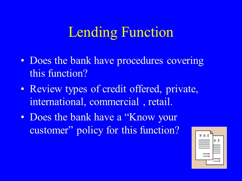 Lending Function Does the bank have procedures covering this function.