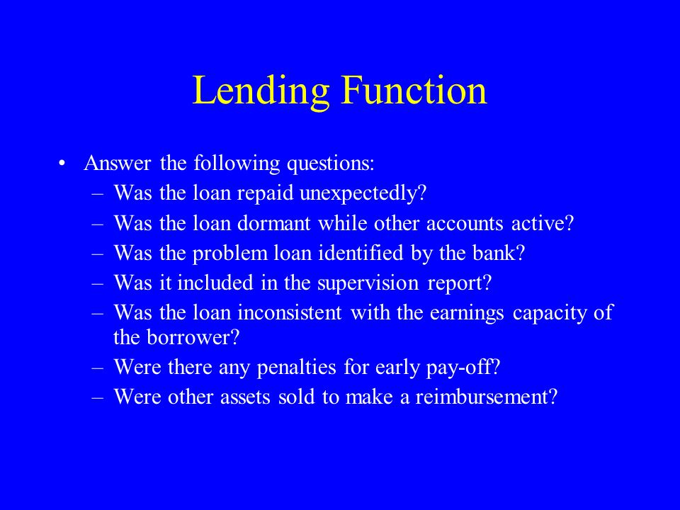 Lending Function Answer the following questions: –Was the loan repaid unexpectedly.