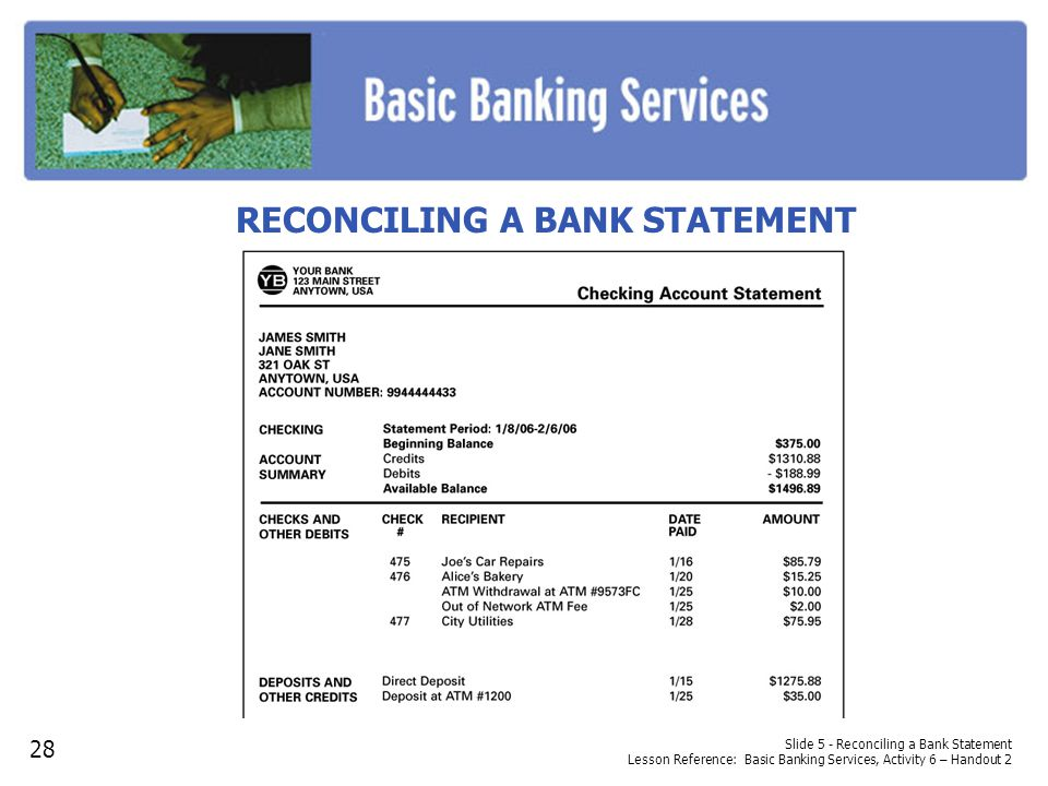 Slide 5 - Reconciling a Bank Statement Lesson Reference: Basic Banking Services, Activity 6 – Handout 2 RECONCILING A BANK STATEMENT 28