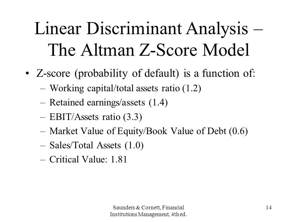 Saunders & Cornett, Financial Institutions Management, 4th ed. 14 Linear Discriminant Analysis – The Altman Z-Score Model Z-score (probability of defa