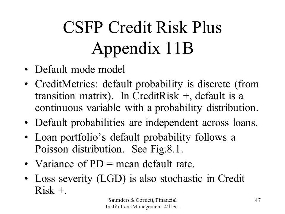 Saunders & Cornett, Financial Institutions Management, 4th ed. 47 CSFP Credit Risk Plus Appendix 11B Default mode model CreditMetrics: default probabi