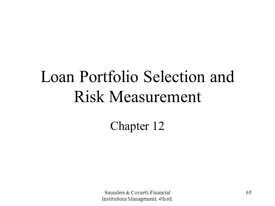 Saunders & Cornett, Financial Institutions Management, 4th ed. 65 Loan Portfolio Selection and Risk Measurement Chapter 12