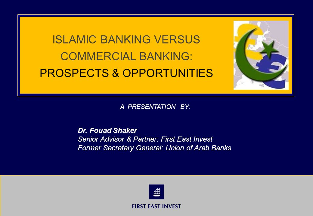 ISLAMIC BANKING VERSUS COMMERCIAL BANKING: PROSPECTS & OPPORTUNITIES A PRESENTATION BY: Dr.