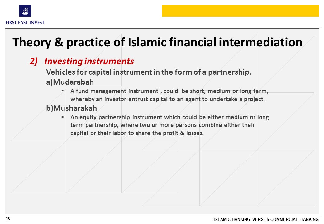 10 ISLAMIC BANKING VERSES COMMERCIAL BANKING Theory & practice of Islamic financial intermediation 2)Investing instruments Vehicles for capital instrument in the form of a partnership.