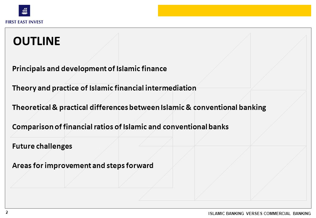 2 ISLAMIC BANKING VERSES COMMERCIAL BANKING OUTLINE Principals and development of Islamic finance Theory and practice of Islamic financial intermediat