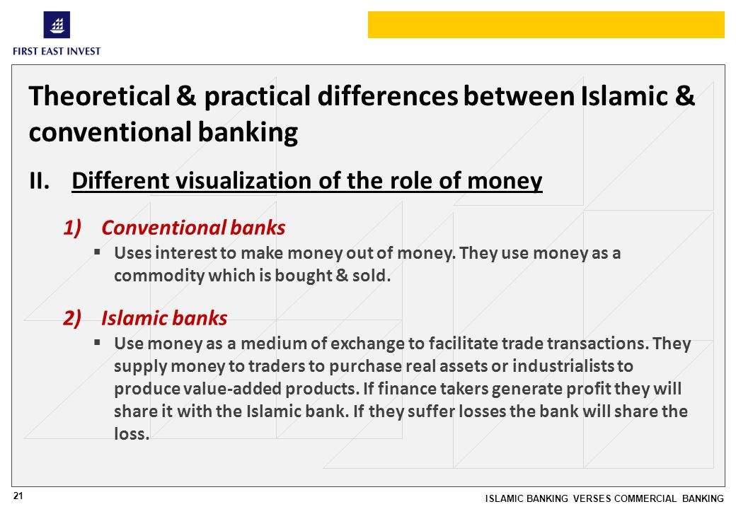 21 ISLAMIC BANKING VERSES COMMERCIAL BANKING Theoretical & practical differences between Islamic & conventional banking II.Different visualization of