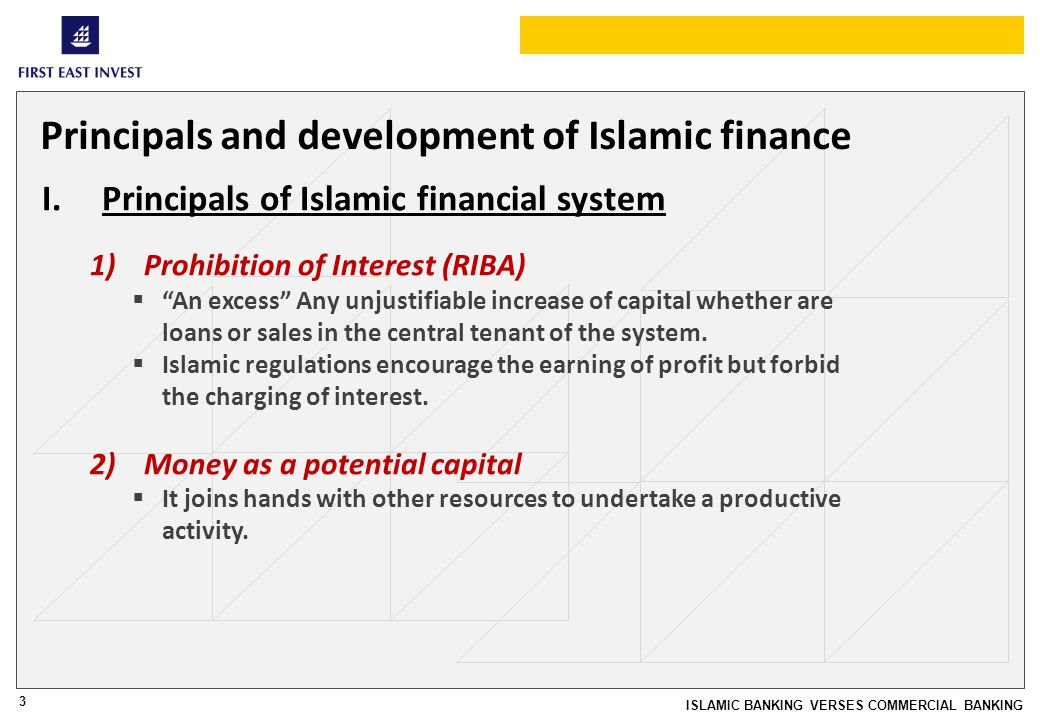 3 ISLAMIC BANKING VERSES COMMERCIAL BANKING Principals and development of Islamic finance I.Principals of Islamic financial system 1)Prohibition of Interest (RIBA) An excess Any unjustifiable increase of capital whether are loans or sales in the central tenant of the system.