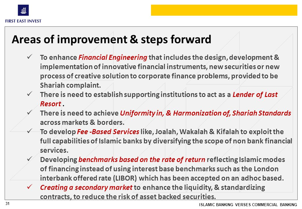 31 ISLAMIC BANKING VERSES COMMERCIAL BANKING Areas of improvement & steps forward To enhance Financial Engineering that includes the design, developme