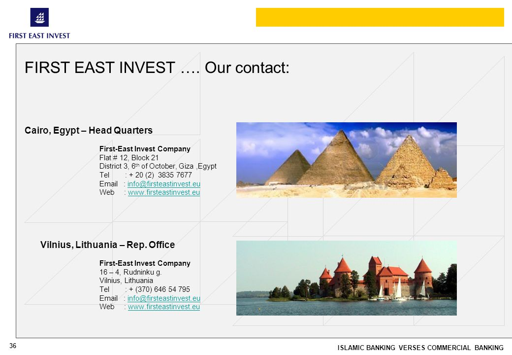 36 ISLAMIC BANKING VERSES COMMERCIAL BANKING FIRST EAST INVEST …. Our contact: First-East Invest Company 16 – 4, Rudninku g. Vilnius, Lithuania Tel :