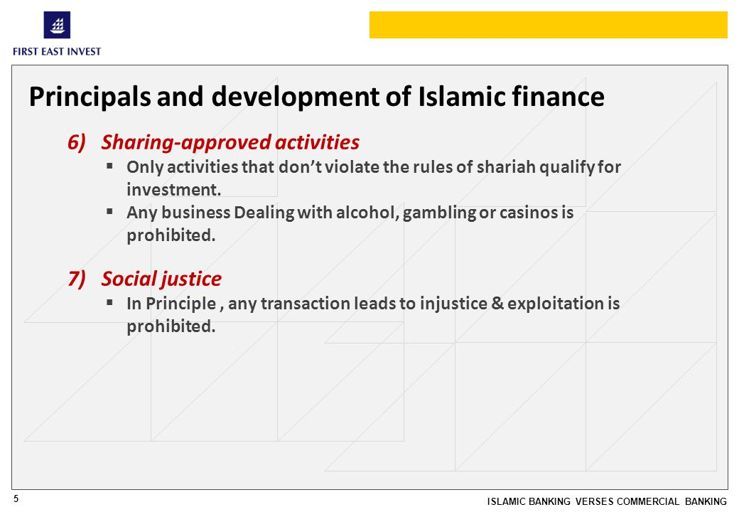 5 ISLAMIC BANKING VERSES COMMERCIAL BANKING Principals and development of Islamic finance 6)Sharing-approved activities Only activities that dont viol