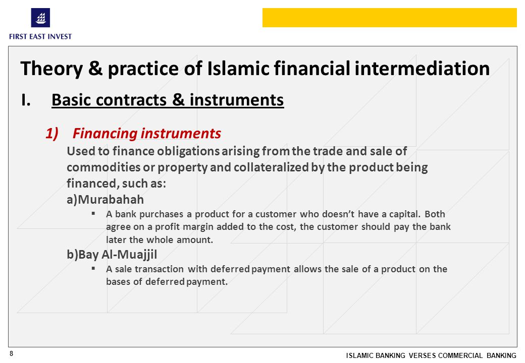 8 ISLAMIC BANKING VERSES COMMERCIAL BANKING Theory & practice of Islamic financial intermediation I.Basic contracts & instruments 1)Financing instrume