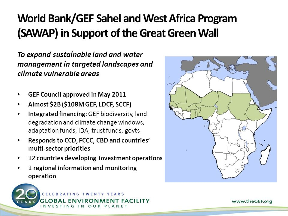 World Bank/GEF Sahel and West Africa Program (SAWAP) in Support of the Great Green Wall Green Wall H To expand sustainable land and water management i