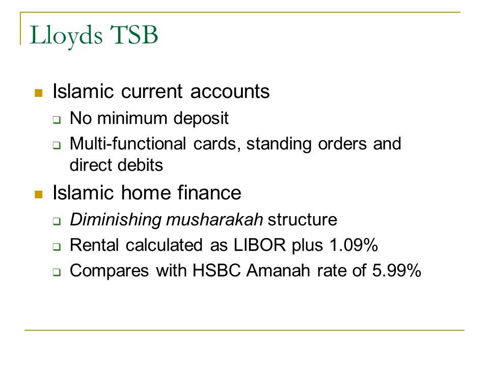 Lloyds TSB Islamic current accounts No minimum deposit Multi-functional cards, standing orders and direct debits Islamic home finance Diminishing mush