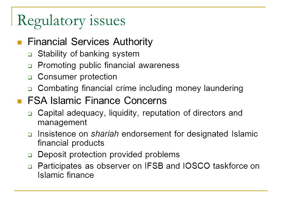 Regulatory issues Financial Services Authority Stability of banking system Promoting public financial awareness Consumer protection Combating financia