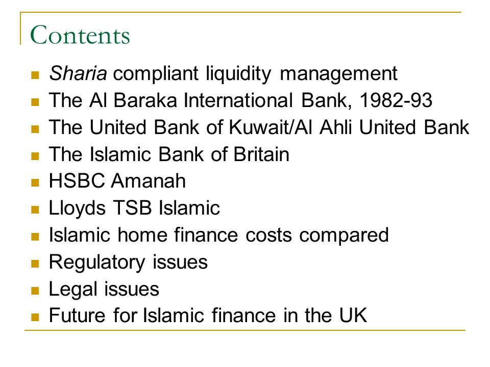 Contents Sharia compliant liquidity management The Al Baraka International Bank, 1982-93 The United Bank of Kuwait/Al Ahli United Bank The Islamic Ban