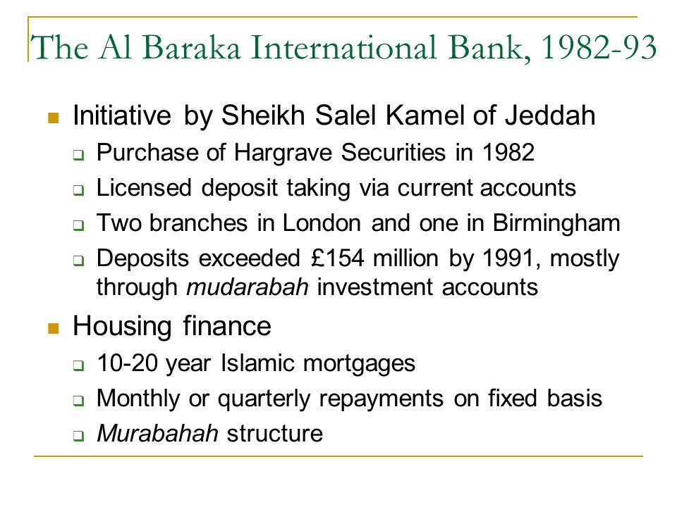 The Al Baraka International Bank, 1982-93 Initiative by Sheikh Salel Kamel of Jeddah Purchase of Hargrave Securities in 1982 Licensed deposit taking v