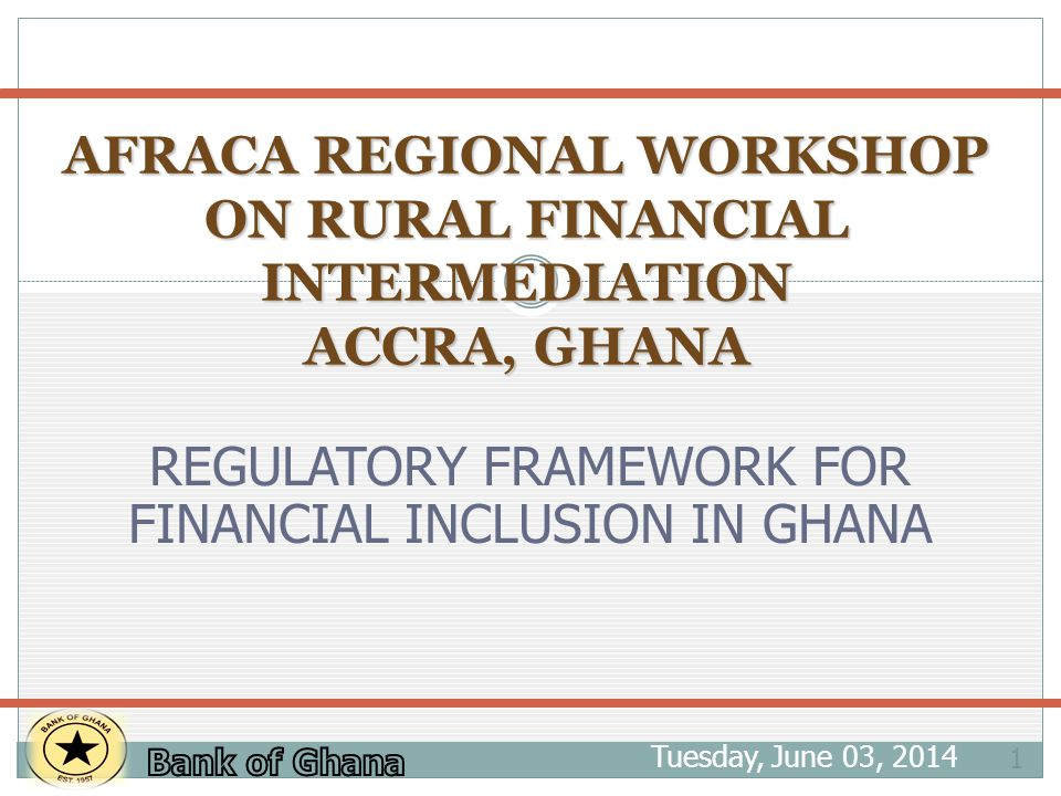 OUTLINE Tuesday, June 03, 2014 2 INTRODUCTION WHAT IS FINANCIAL INCLUSION BANK OF GHANAS ROLE IN FINANCIAL INCLUSION CHALLENGES IN REGULATION FOR FINANCIAL INCLUSION BANK OF GHANAS APPROACH CONCLUSION