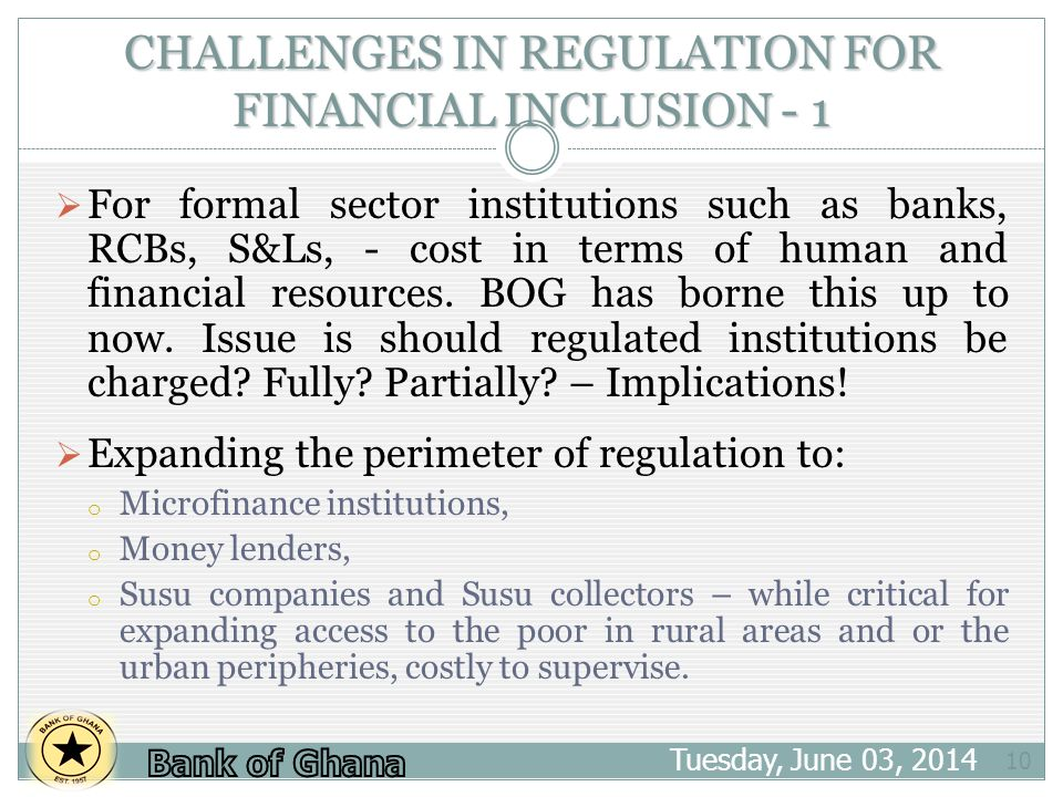 CHALLENGES IN REGULATION FOR FINANCIAL INCLUSION - 1 Tuesday, June 03, For formal sector institutions such as banks, RCBs, S&Ls, - cost in terms of human and financial resources.