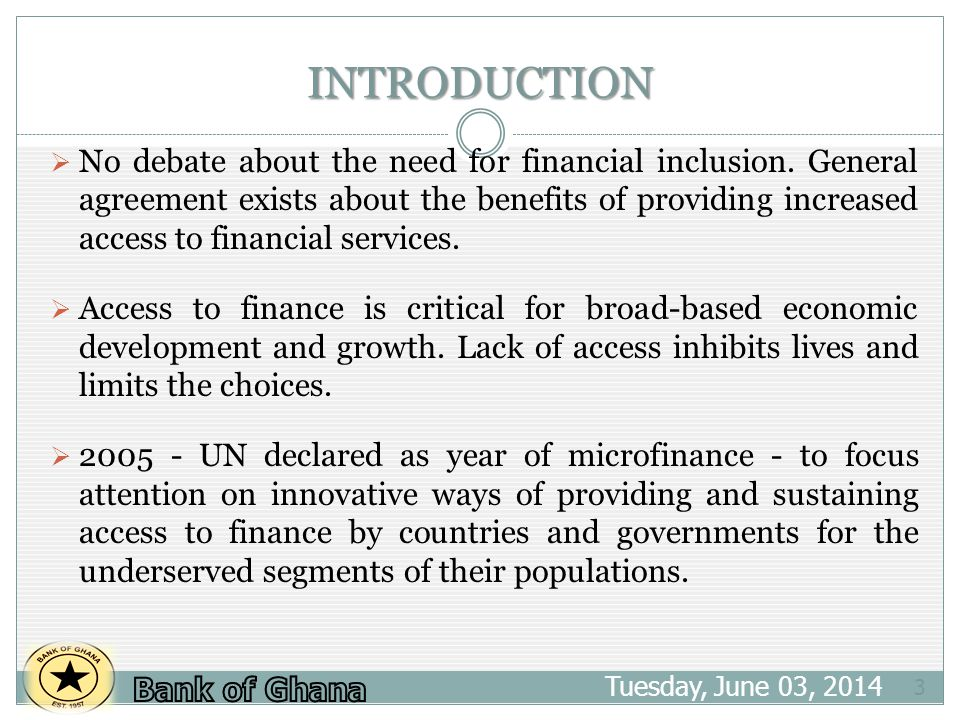 CONCLUSION Tuesday, June 03, 2014 14 Financial inclusion is essential for poverty reduction and wealth creation Regulatory policy can contribute by: engendering a safe and sound financial system; supporting the creation and development of appropriate institutions, products and services for meeting the needs of the poor and excluded; encouraging the harnessing of technology to deliver cost- effective financial services; and balancing the need for regulation with the risks posed to the financial sector.