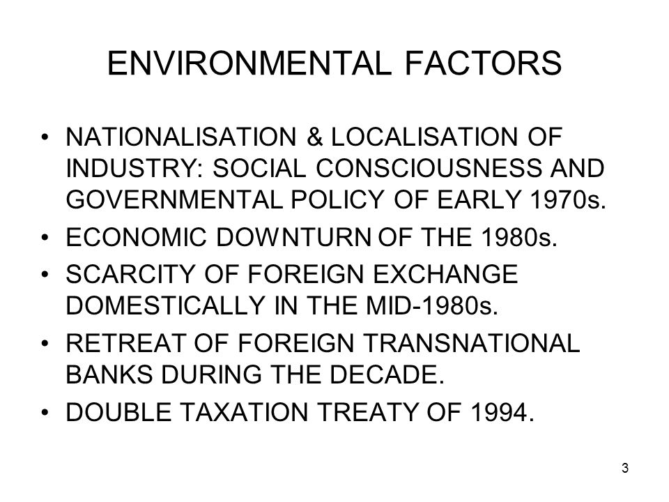 3 ENVIRONMENTAL FACTORS NATIONALISATION & LOCALISATION OF INDUSTRY: SOCIAL CONSCIOUSNESS AND GOVERNMENTAL POLICY OF EARLY 1970s. ECONOMIC DOWNTURN OF