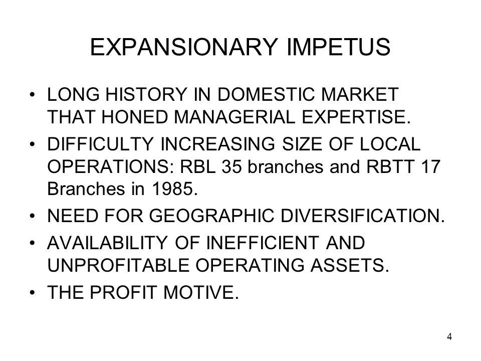 4 EXPANSIONARY IMPETUS LONG HISTORY IN DOMESTIC MARKET THAT HONED MANAGERIAL EXPERTISE. DIFFICULTY INCREASING SIZE OF LOCAL OPERATIONS: RBL 35 branche