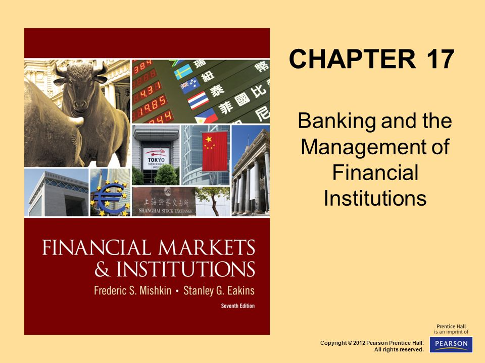 Copyright © 2012 Pearson Prentice Hall. All rights reserved. CHAPTER 17 Banking and the Management of Financial Institutions