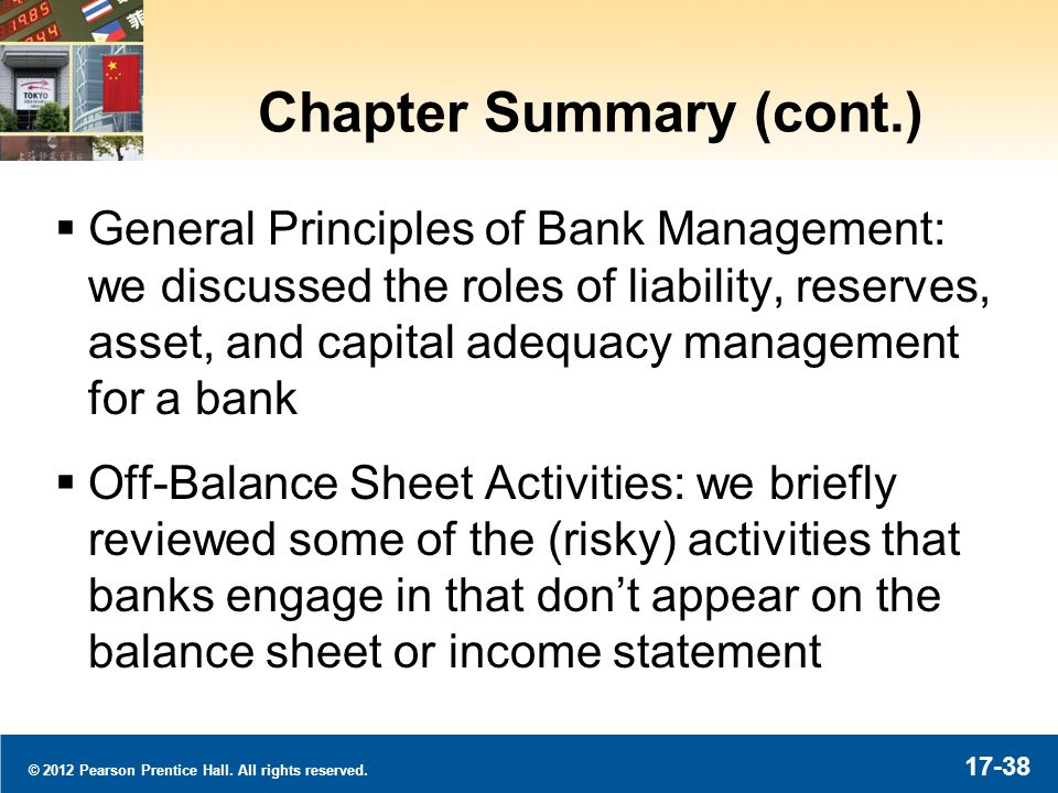 © 2012 Pearson Prentice Hall. All rights reserved. 17-38 Chapter Summary (cont.) General Principles of Bank Management: we discussed the roles of liab
