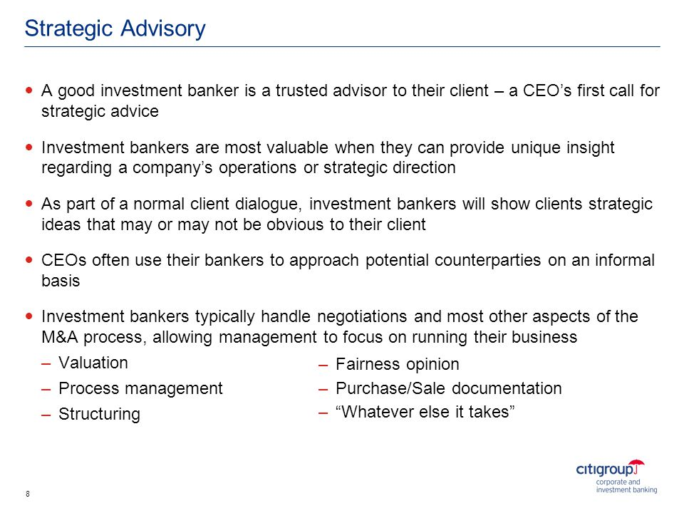 Strategic Advisory A good investment banker is a trusted advisor to their client – a CEOs first call for strategic advice Investment bankers are most