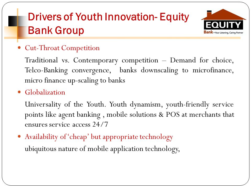 Drivers of Youth Innovation- Equity Bank Group Cut-Throat Competition Traditional vs.