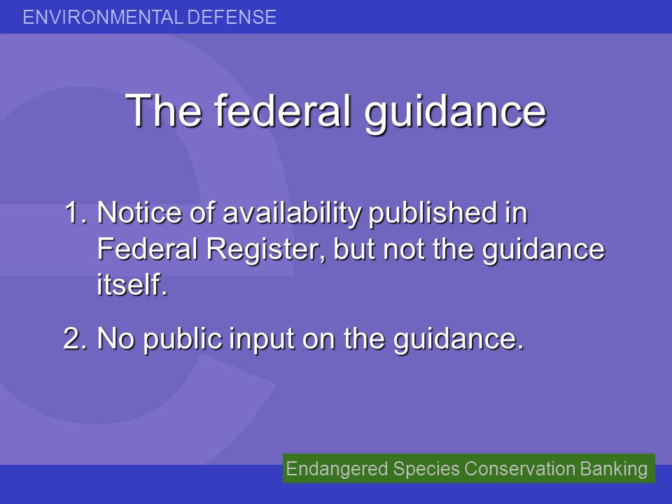 ENVIRONMENTAL DEFENSE Endangered Species Conservation Banking The federal guidance 1.Notice of availability published in Federal Register, but not the