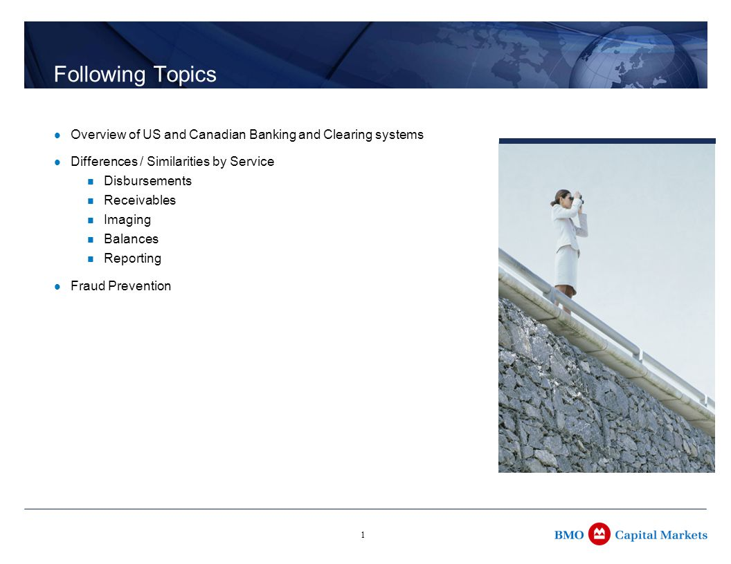 1 Following Topics Overview of US and Canadian Banking and Clearing systems Differences / Similarities by Service Disbursements Receivables Imaging Ba