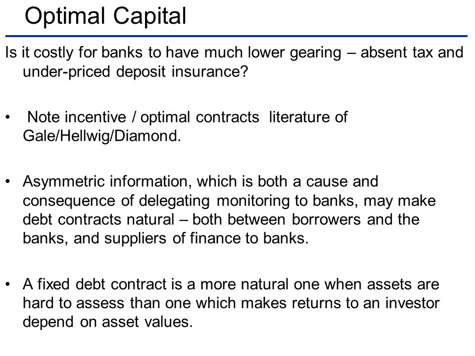 Optimal Capital Is it costly for banks to have much lower gearing – absent tax and under-priced deposit insurance.